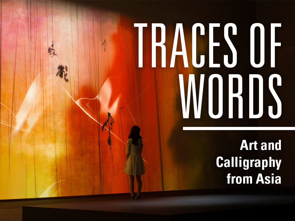 Traces of Words: Arts and Calligraphy from Asia